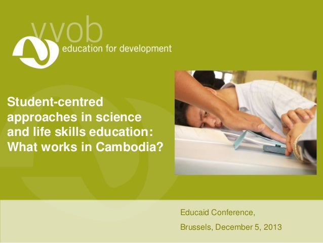 Student-centred approaches in science and life skills education: What works in Cambodia?  Educaid Conference, Brussels, De...