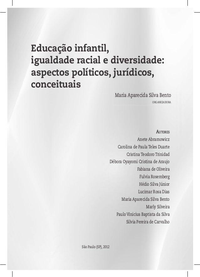 Educação infantil, igualdade racial e diversidade: aspectos políticos, jurídicos, conceituais Maria Aparecida Silva Bento ...