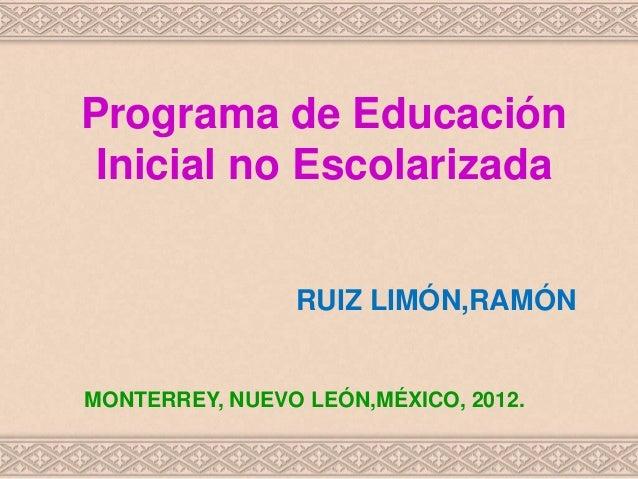 Programa de Educación Inicial no Escolarizada RUIZ LIMÓN,RAMÓN MONTERREY, NUEVO LEÓN,MÉXICO, 2012.