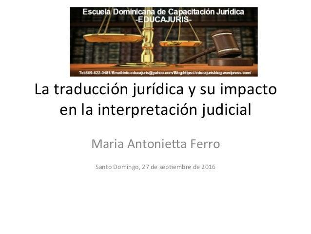 La  traducción  jurídica  y  su  impacto   en  la  interpretación  judicial   Maria  Antonie7a  Fe...