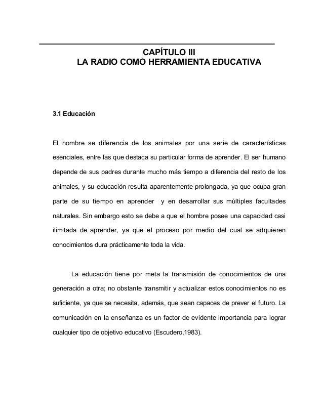 CAPÍTULO III LA RADIO COMO HERRAMIENTA EDUCATIVA 3.1 Educación El hombre se diferencia de los animales por una serie de ca...