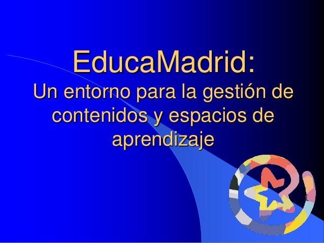 EducaMadrid: Un entorno para la gestión de contenidos y espacios de aprendizaje