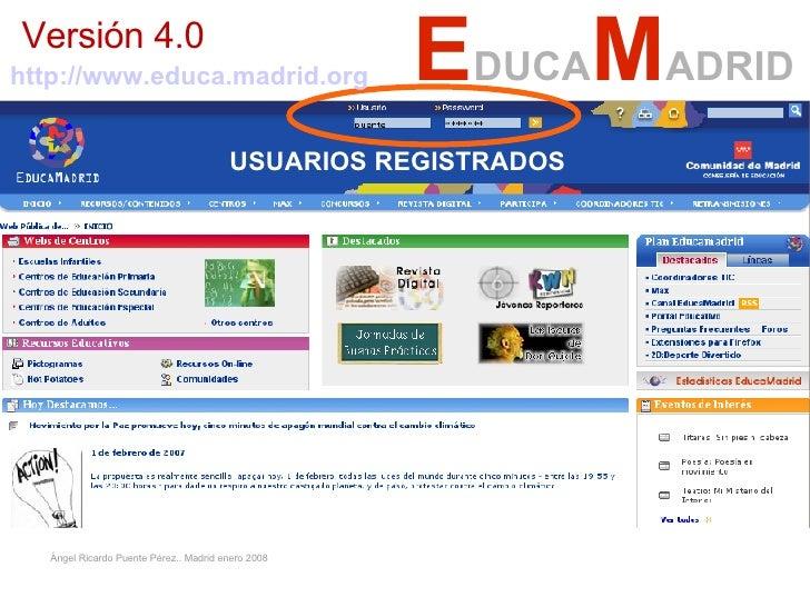 E DUCA M ADRID USUARIOS REGISTRADOS Ángel  Ricardo Puente  Pérez .. Madrid  enero  2008 http://www.educa.madrid.org   Vers...