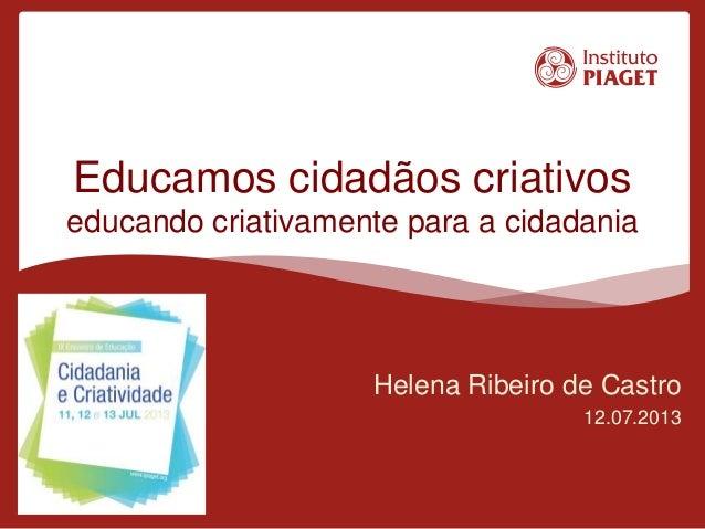 Educamos cidadãos criativos educando criativamente para a cidadania Helena Ribeiro de Castro 12.07.2013