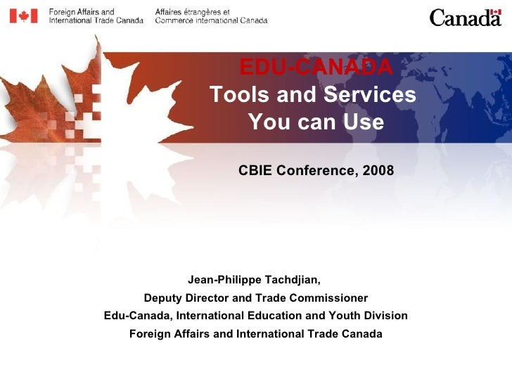 EDU-CANADA Tools and Services  You can Use CBIE Conference, 2008 Jean-Philippe Tachdjian,  Deputy Director and Trade Commi...