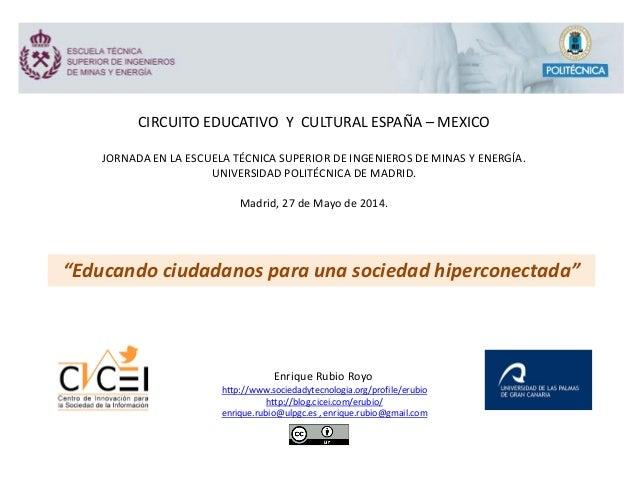 CIRCUITO EDUCATIVO Y CULTURAL ESPAÑA – MEXICO JORNADA EN LA ESCUELA TÉCNICA SUPERIOR DE INGENIEROS DE MINAS Y ENERGÍA. UNI...