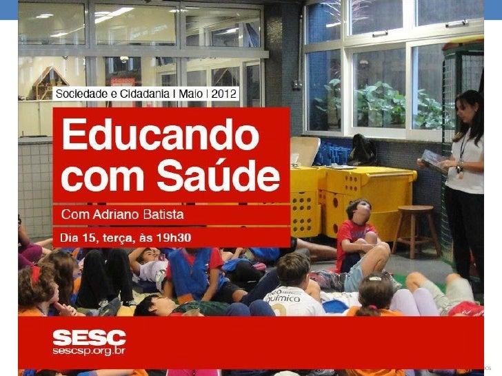 EDUCANDO COM SAÚDESESCSão José dos CamposMaio 2012
