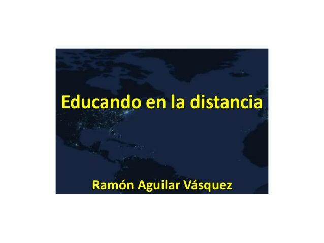 Educando en la distancia Ramón Aguilar Vásquez