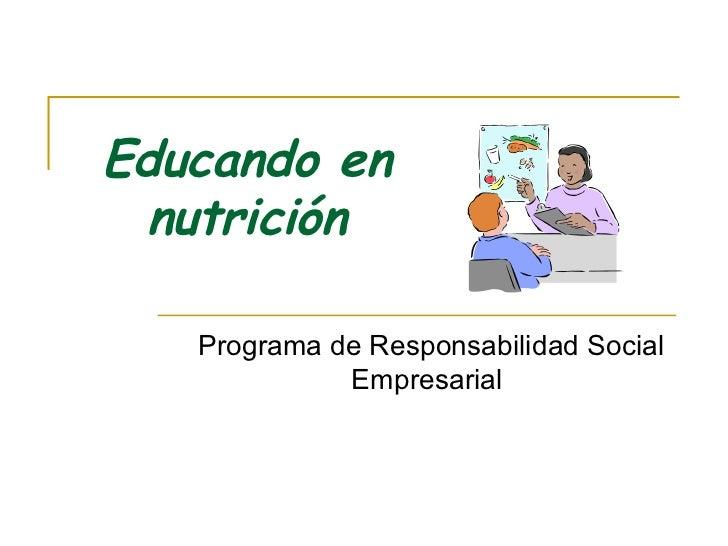 Educando en nutrición Programa de Responsabilidad Social Empresarial