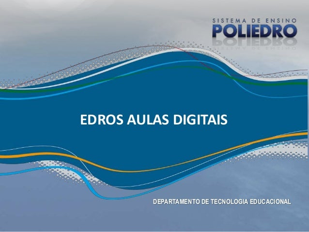 EDROS AULAS DIGITAIS         DEPARTAMENTO DE TECNOLOGIA EDUCACIONAL