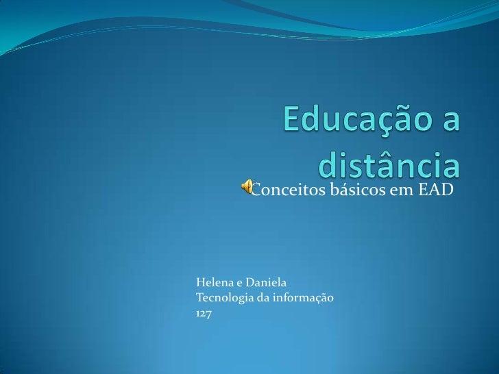 Conceitos básicos em EAD     Helena e Daniela Tecnologia da informação 127