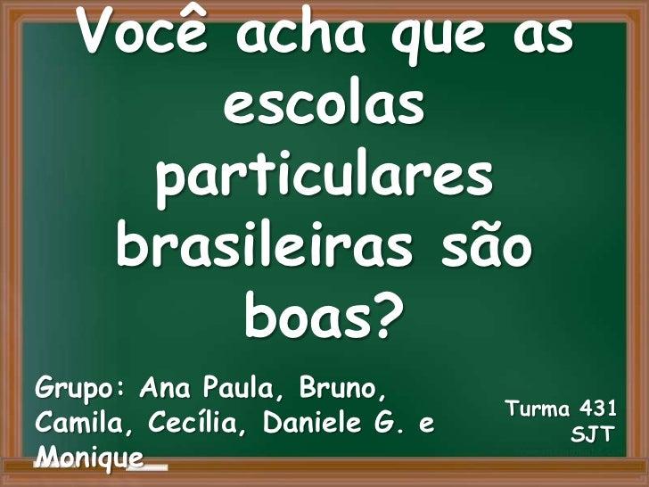 Você acha que as       escolas    particulares   brasileiras são        boas?Grupo: Ana Paula, Bruno,                     ...