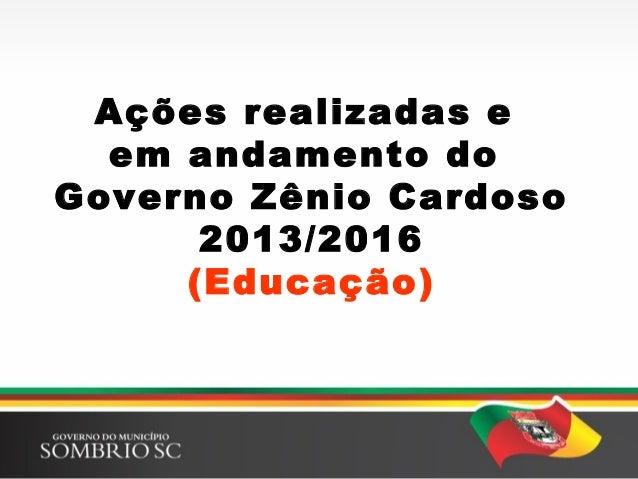 Ações realizadas e em andamento do Governo Zênio Cardoso 2013/2016 (Educação)