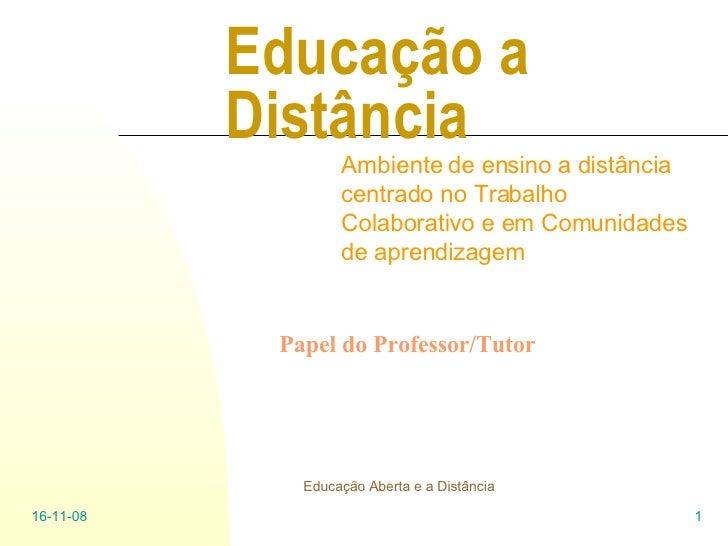 Educação a Distância Ambiente de ensino a distância centrado no Trabalho Colaborativo e em Comunidades de aprendizagem 06-...