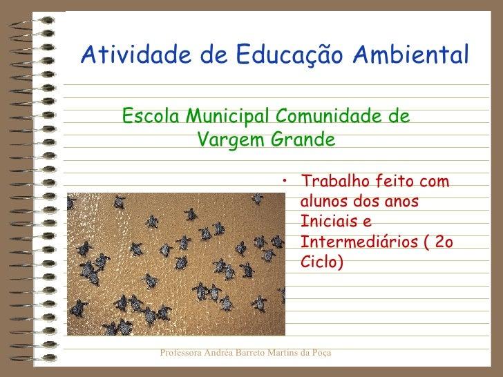 Atividade de Educação Ambiental <ul><li>Trabalho feito com alunos dos anos Iniciais e Intermediários ( 2o Ciclo) </li></ul...