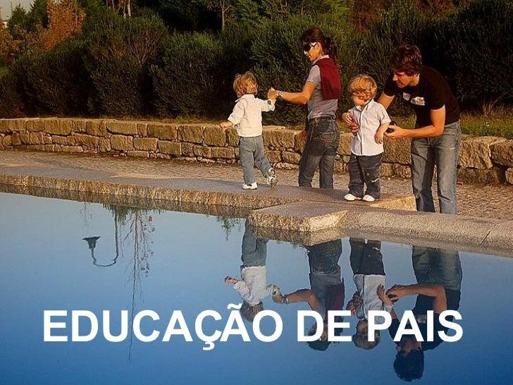 EDUCAÇÃO DE PAIS