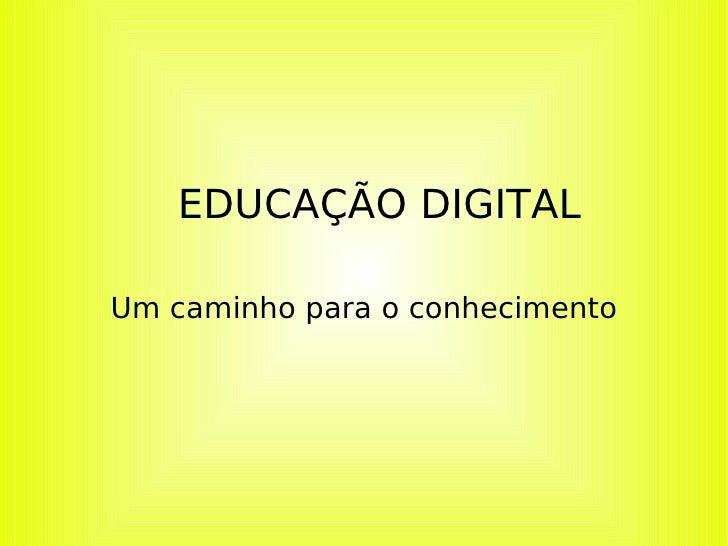 EDUCAÇÃO DIGITAL Um caminho para o conhecimento