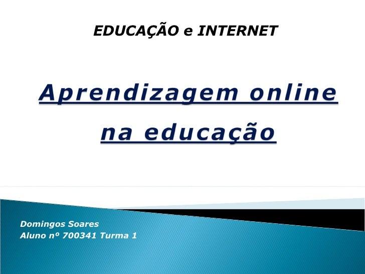 Domingos Soares Aluno nº 700341 Turma 1 EDUCAÇÃO e INTERNET