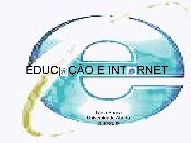 EDUC  ÇÃO E INT  RNET Tânia Sousa Universidade Aberta 2008/2009