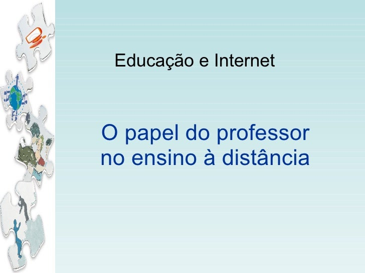 Educação e Internet O papel do professor no ensino à distância