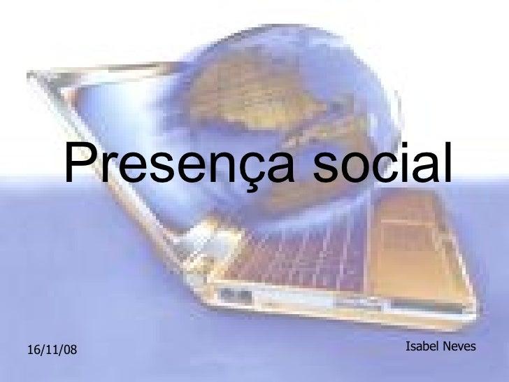 Presença social 16/11/08 Isabel Neves