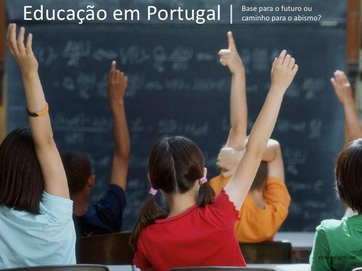 Educação em Portugal |<br />Base para o futuro ou caminho para o abismo?<br />citrusheights.net<br />