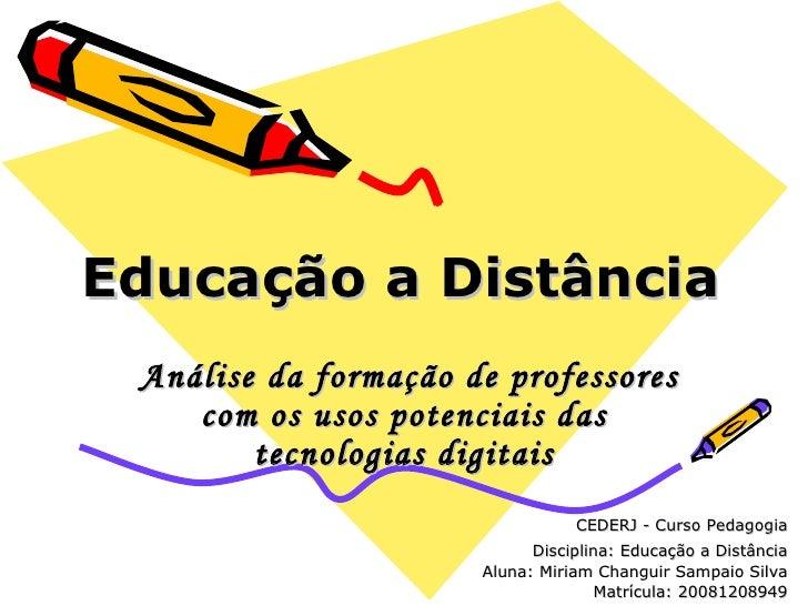Educação a Distância Análise da formação de professores com os usos potenciais das tecnologias digitais CEDERJ - Curso Ped...