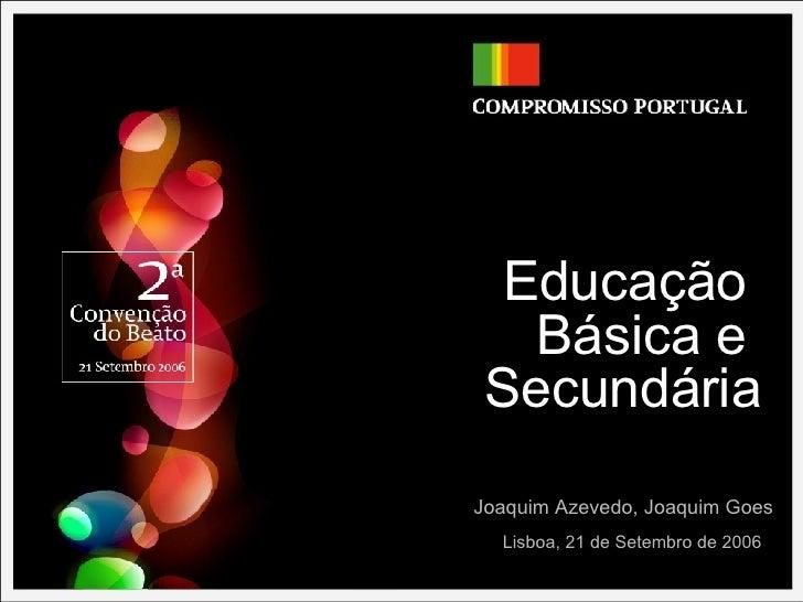 Educação  Básica e  Secundária Lisboa, 21 de Setembro de 2006 Joaquim Azevedo, Joaquim Goes