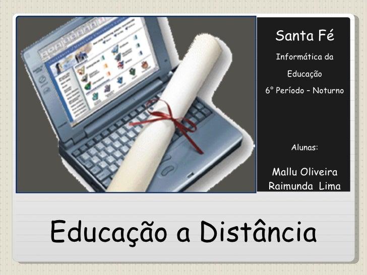Educação a Distância <ul><li>Santa Fé </li></ul><ul><li>Informática da Educação </li></ul><ul><li>6° Período – Noturno </l...