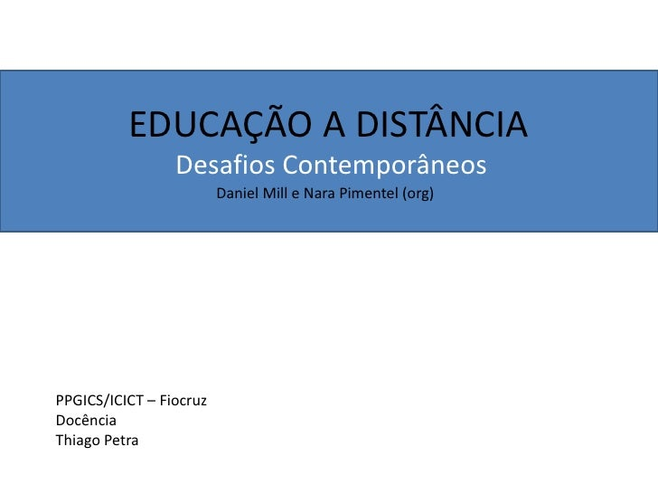 EDUCAÇÃO A DISTÂNCIA                 Desafios Contemporâneos                         Daniel Mill e Nara Pimentel (org)PPGI...