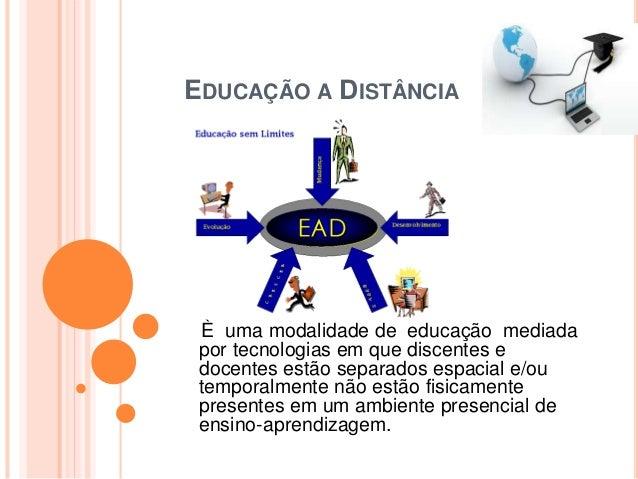 EDUCAÇÃO A DISTÂNCIA È uma modalidade de educação mediada por tecnologias em que discentes e docentes estão separados espa...