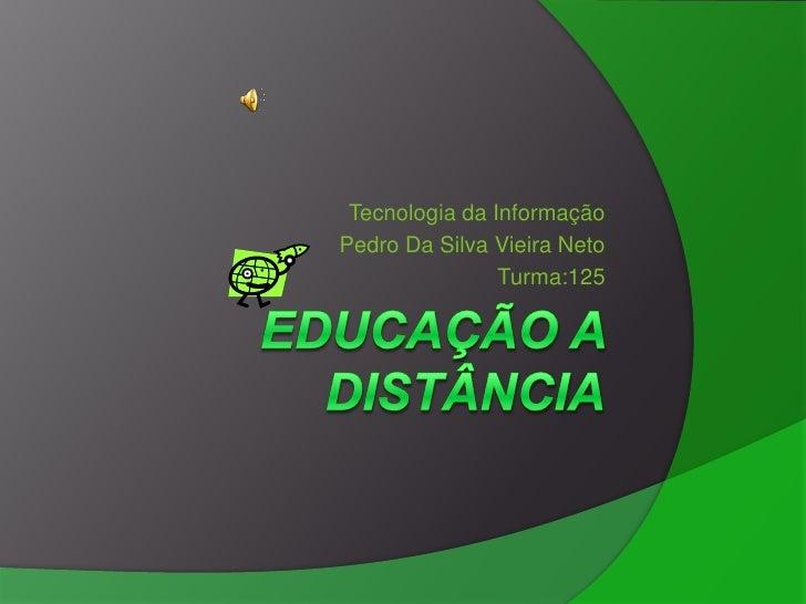 Tecnologia da Informação Pedro Da Silva Vieira Neto                 Turma:125