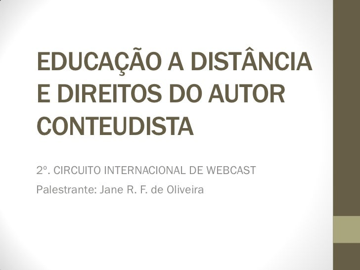 EDUCAÇÃO A DISTÂNCIAE DIREITOS DO AUTORCONTEUDISTA2º. CIRCUITO INTERNACIONAL DE WEBCASTPalestrante: Jane R. F. de Oliveira