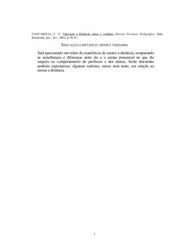 COSCARELLI, C. V. Educação a Distância: mitos e verdades. Revista Presença Pedagógica. Belo Horizonte, jan. / fev., 2002, ...