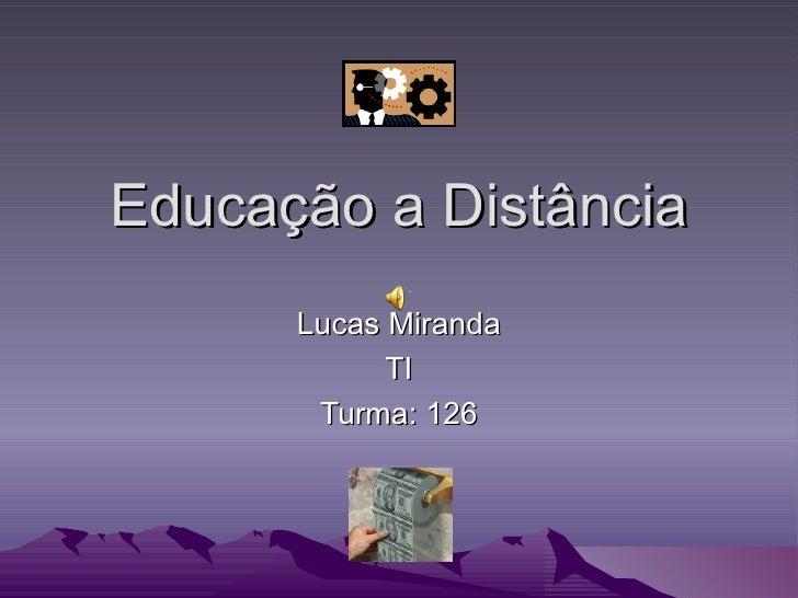 Educação a Distância Lucas Miranda TI Turma: 126