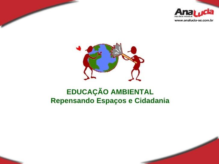 EDUCAÇÃO AMBIENTAL Repensando Espaços e Cidadania