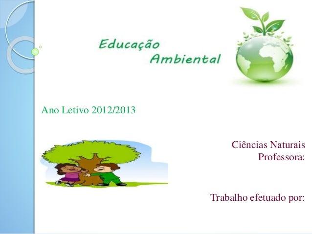 Ano Letivo 2012/2013 Ciências Naturais Professora: Trabalho efetuado por: