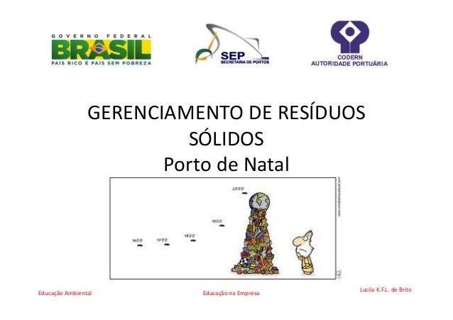 GERENCIAMENTO DE RESÍDUOS                         SÓLIDOS                       Porto de NatalEducação Ambiental        Ed...