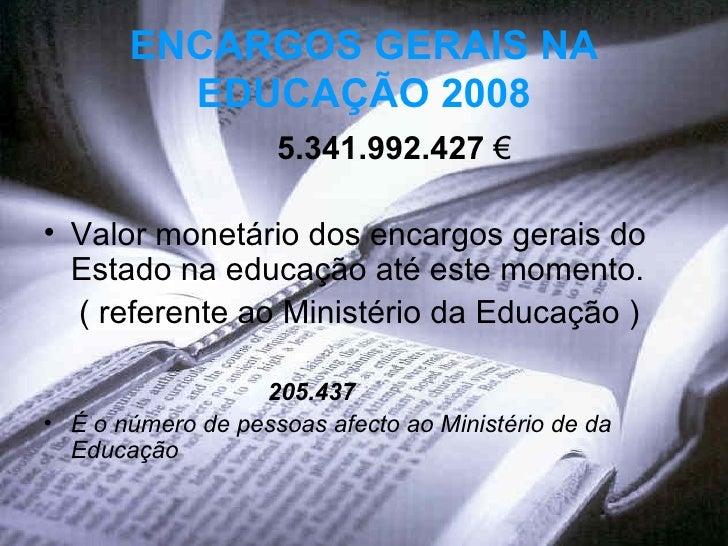 ENCARGOS GERAIS NA EDUCAÇÃO 2008 <ul><li>5.341.992.427   € </li></ul><ul><li>Valor monetário dos encargos gerais do Estado...