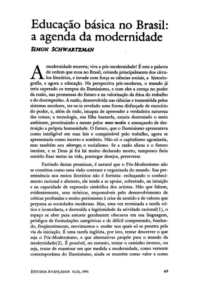Educação básica noBrasil: a agenda da modernidade SIMON SCHWARTZMAN A modernidade morreu; viva a pós-modernidade! É esta a...