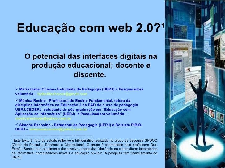 Educação com web 2.0?¹ O potencial das interfaces digitais na produção educacional; docente e discente.   ________________...