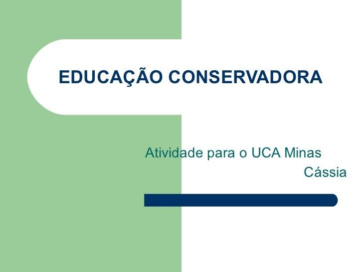 EDUCAÇÃO CONSERVADORA Atividade para o UCA Minas Cássia