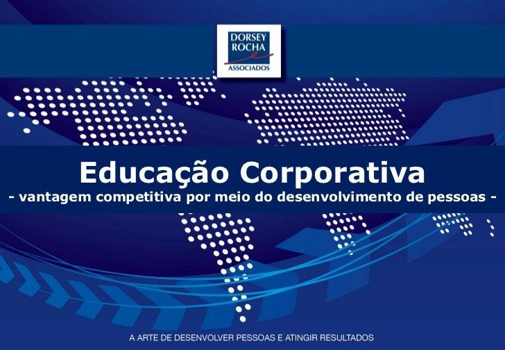 Educação Corporativa- vantagem competitiva por meio do desenvolvimento de pessoas -                                       ...