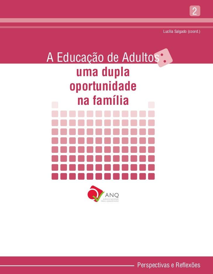 2                         Lucília Salgado (coord.)A Educação de Adultos    :     uma dupla    oportunidade     na família ...