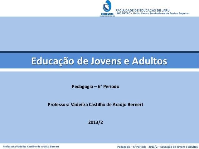 FACULDADE DE EDUCAÇÃO DE JARU  UNICENTRO - União Centro Rondoniense de Ensino Superior  Educação de Jovens e Adultos  Peda...