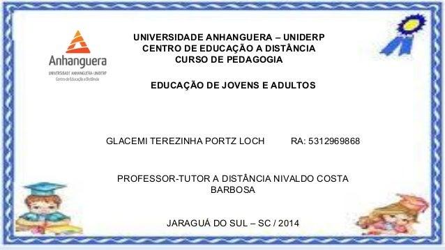 UNIVERSIDADE ANHANGUERA – UNIDERP CENTRO DE EDUCAÇÃO A DISTÂNCIA CURSO DE PEDAGOGIA EDUCAÇÃO DE JOVENS E ADULTOS GLACEMI T...