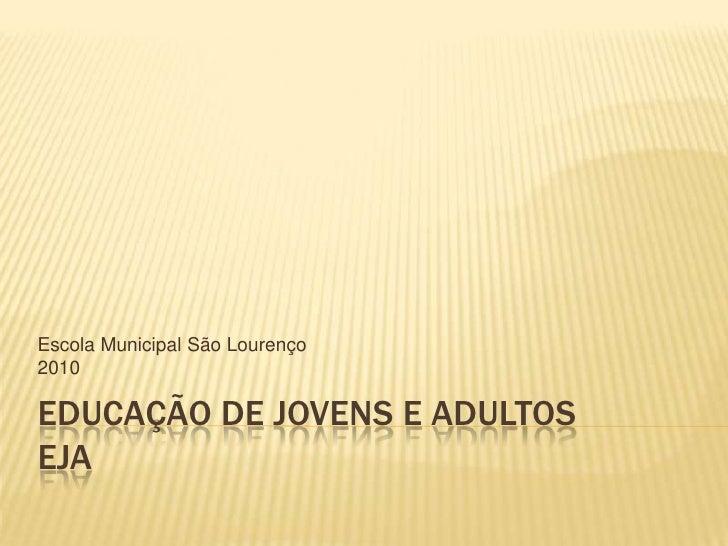 Educação de Jovens e AdultosEJA<br />Escola Municipal São Lourenço<br />2010<br />