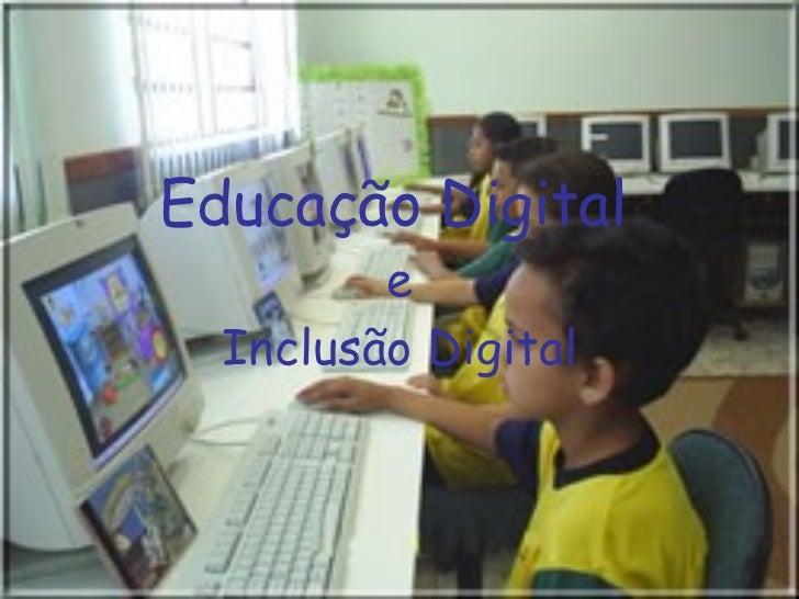 Educação Digital   e Inclusão Digital