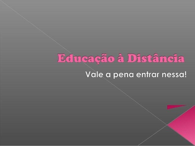  A Educação à distância não se trata de algo novo, inovador ou diferente, o que diferencia a EaD praticada hoje são os me...