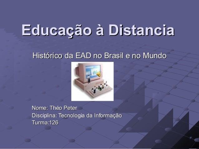 Educação à DistanciaEducação à Distancia Histórico da EAD no Brasil e no MundoHistórico da EAD no Brasil e no Mundo Nome: ...